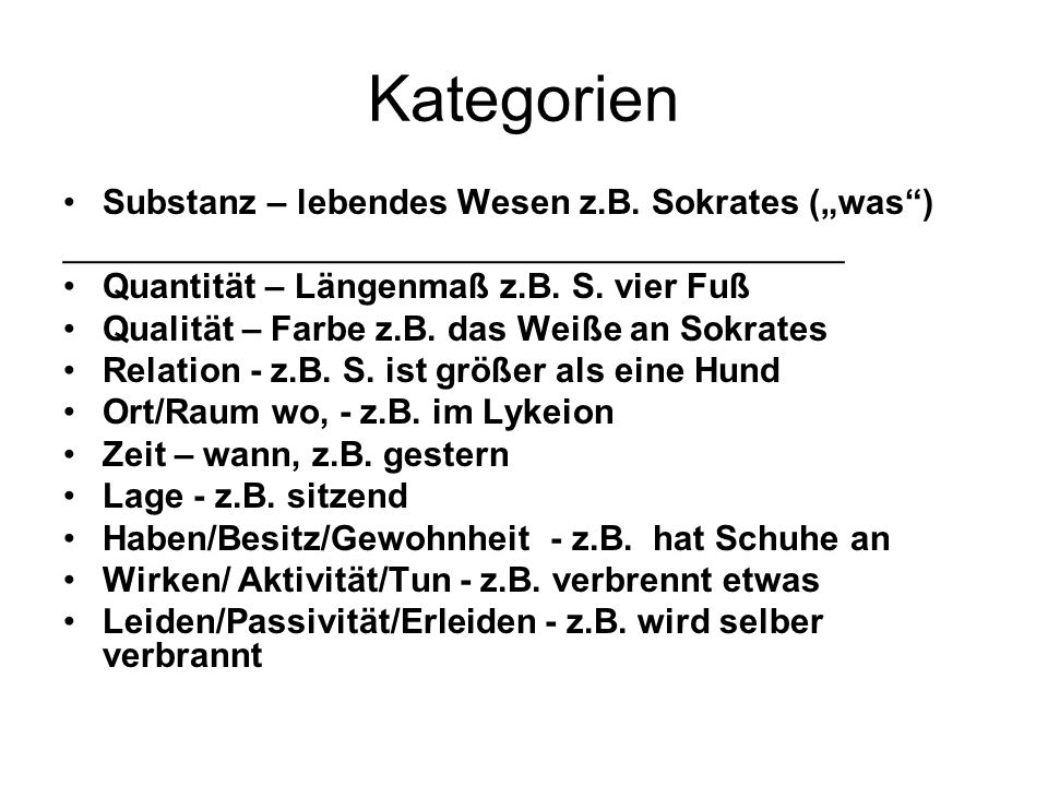 Kategorien Substanz – lebendes Wesen z.B. Sokrates (was) ________________________________________ Quantität – Längenmaß z.B. S. vier Fuß Qualität – Fa