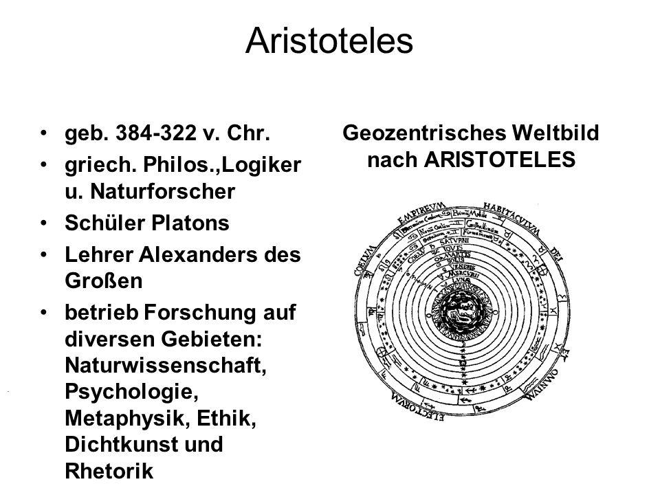 Aristoteles geb. 384-322 v. Chr. griech. Philos.,Logiker u. Naturforscher Schüler Platons Lehrer Alexanders des Großen betrieb Forschung auf diversen