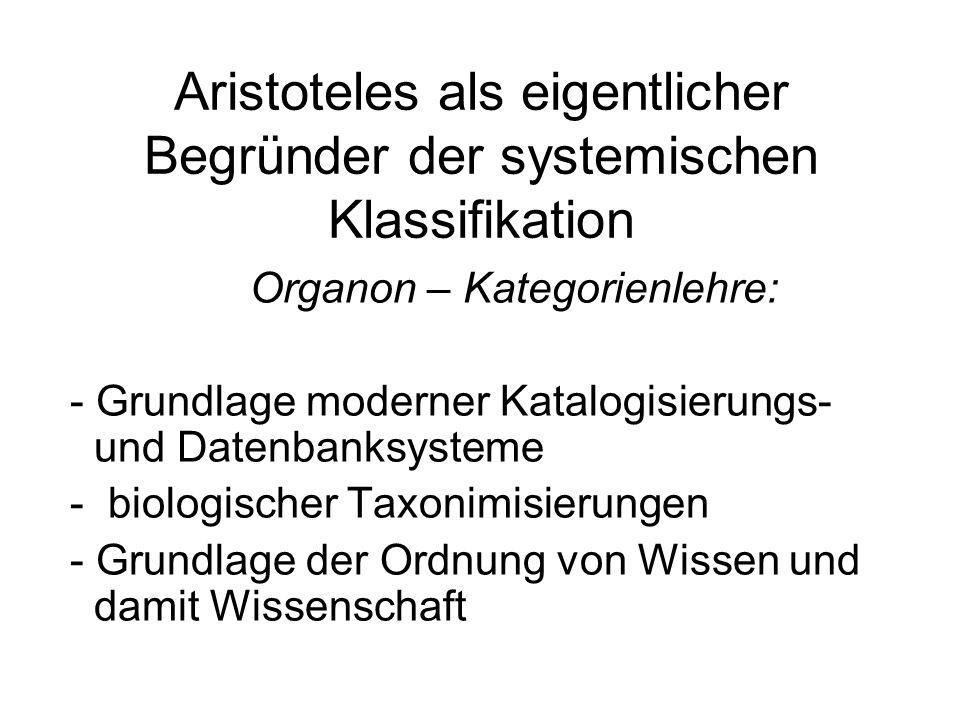 Aristoteles als eigentlicher Begründer der systemischen Klassifikation Organon – Kategorienlehre: - Grundlage moderner Katalogisierungs- und Datenbank