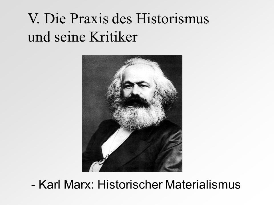 - Karl Marx: Historischer Materialismus V. Die Praxis des Historismus und seine Kritiker