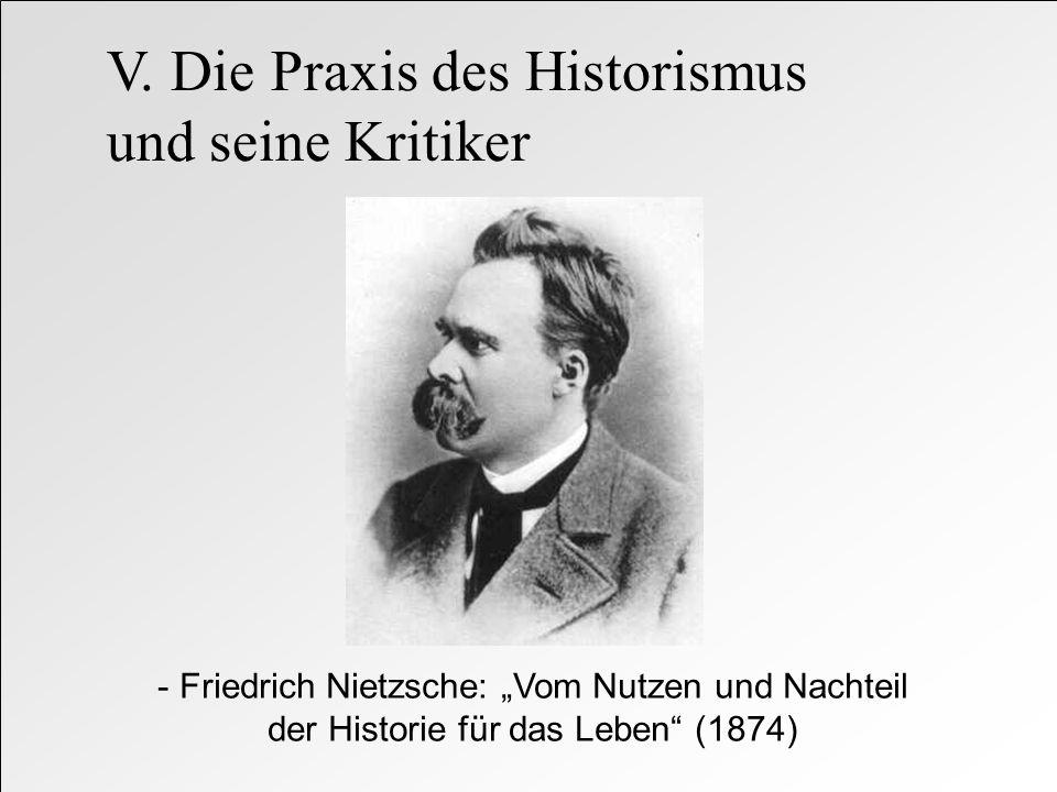 - Friedrich Nietzsche: Vom Nutzen und Nachteil der Historie für das Leben (1874) V. Die Praxis des Historismus und seine Kritiker
