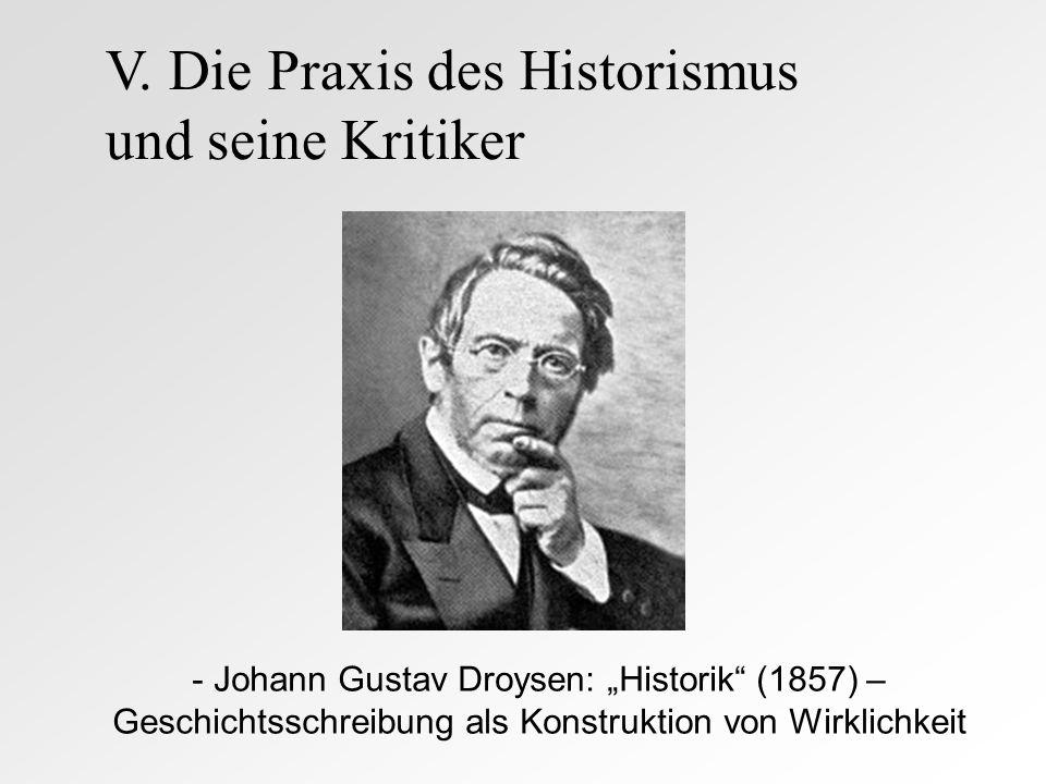 - Johann Gustav Droysen: Historik (1857) – Geschichtsschreibung als Konstruktion von Wirklichkeit V. Die Praxis des Historismus und seine Kritiker