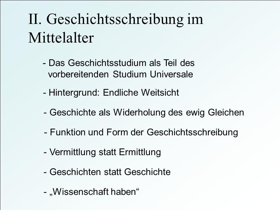 II. Geschichtsschreibung im Mittelalter - Das Geschichtsstudium als Teil des vorbereitenden Studium Universale - Hintergrund: Endliche Weitsicht - Ges
