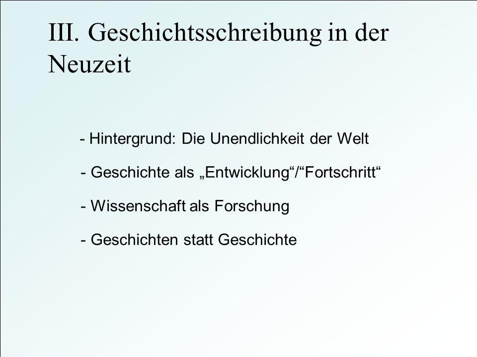 III. Geschichtsschreibung in der Neuzeit - Hintergrund: Die Unendlichkeit der Welt - Geschichte als Entwicklung/Fortschritt - Geschichten statt Geschi