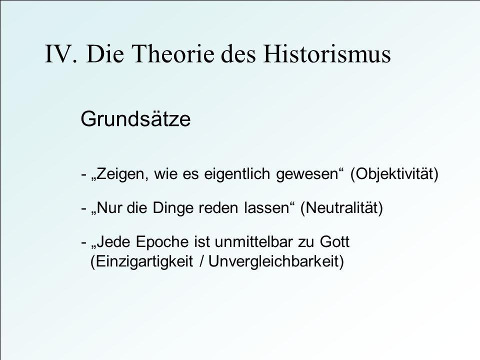 Grundsätze - Zeigen, wie es eigentlich gewesen (Objektivität) - Jede Epoche ist unmittelbar zu Gott (Einzigartigkeit / Unvergleichbarkeit) - Nur die D
