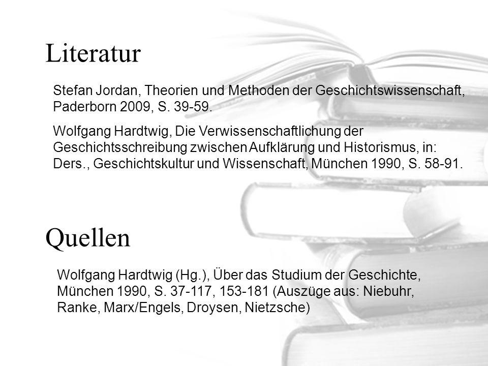 Literatur Stefan Jordan, Theorien und Methoden der Geschichtswissenschaft, Paderborn 2009, S. 39-59. Wolfgang Hardtwig, Die Verwissenschaftlichung der