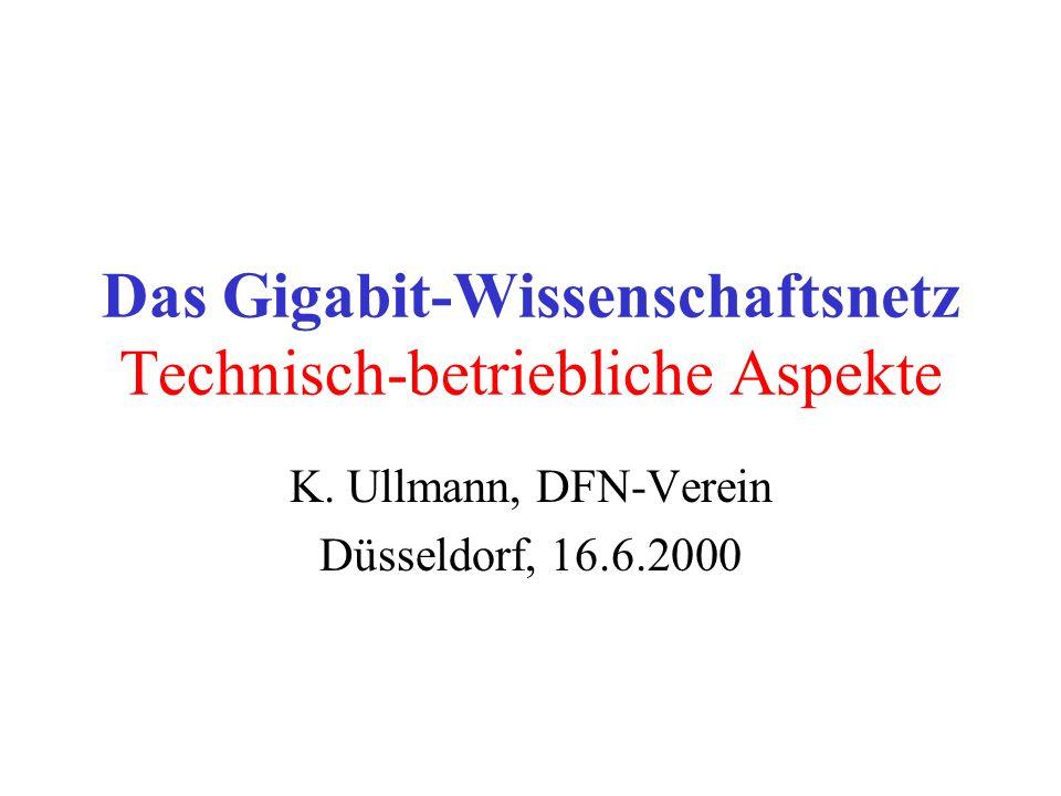 Das Gigabit-Wissenschaftsnetz Technisch-betriebliche Aspekte K. Ullmann, DFN-Verein Düsseldorf, 16.6.2000