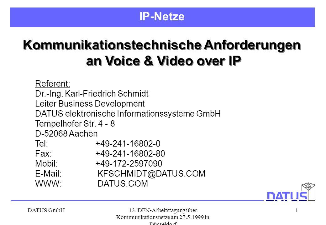 DATUS GmbH13. DFN-Arbeitstagung über Kommunikationsnetze am 27.5.1999 in Düsseldorf 1 IP-Netze Kommunikationstechnische Anforderungen an Voice & Video
