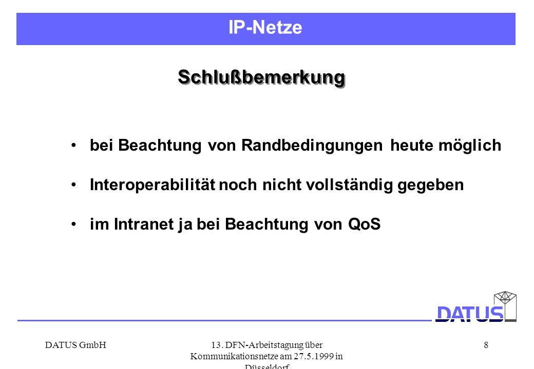 DATUS GmbH13. DFN-Arbeitstagung über Kommunikationsnetze am 27.5.1999 in Düsseldorf 8 Schlußbemerkung bei Beachtung von Randbedingungen heute möglich