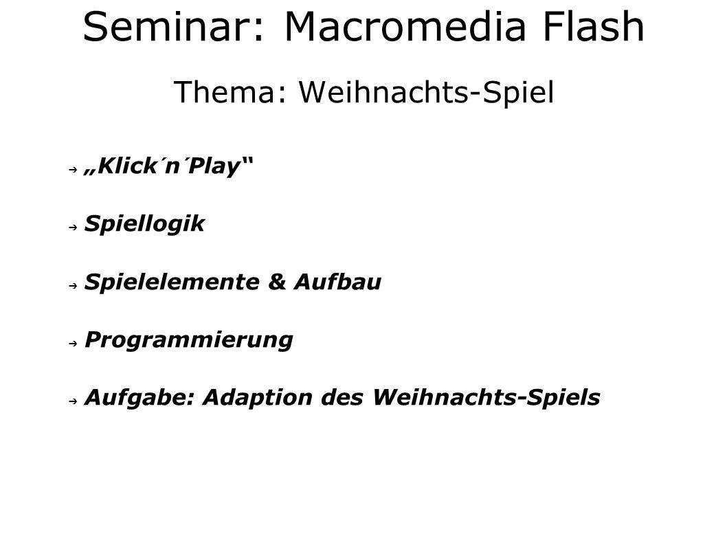 Thema: Weihnachts-Spiel Klick´n´Play Spiellogik Spielelemente & Aufbau Programmierung Aufgabe: Adaption des Weihnachts-Spiels Seminar: Macromedia Flash