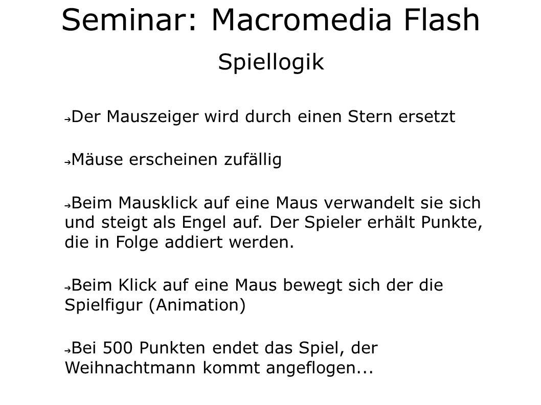 Seminar: Macromedia Flash Spielelemente & Aufbau Der Mauszeiger wird durch einen Stern ersetzt (50%) Mäuse erscheinen zufällig (50%) Beim Mausklick auf eine Maus verwandelt sie sich und steigt als Engel auf.