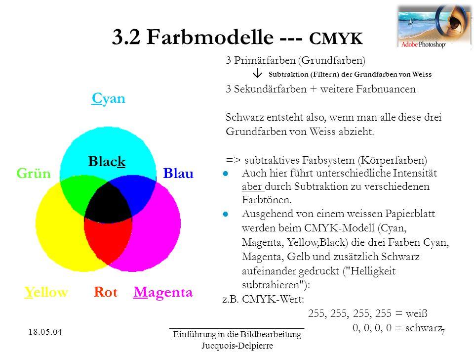 18.05.04 _____________________________ Einführung in die Bildbearbeitung Jucquois-Delpierre 8 Farbtiefe Jeder Pixel kann entweder schwarz oder weiß sein (21) 1 BitBitmap1 BeschreibungFarbtiefeFarbmodus