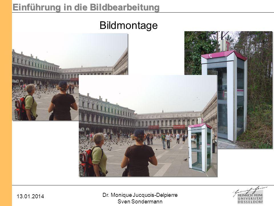 Einführung in die Bildbearbeitung 13.01.2014 Dr. Monique Jucquois-Delpierre Sven Sondermann Bildmontage