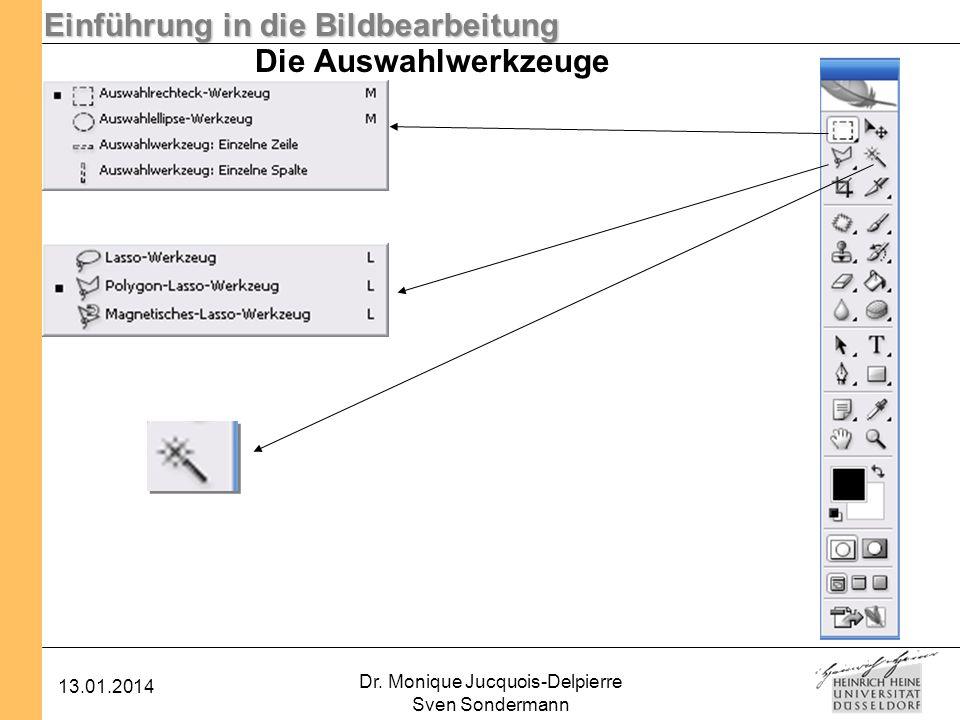 Einführung in die Bildbearbeitung 13.01.2014 Dr. Monique Jucquois-Delpierre Sven Sondermann Die Auswahlwerkzeuge