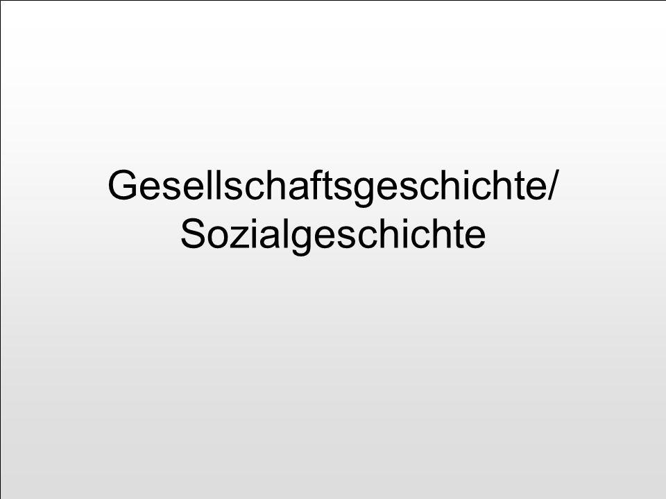 Gesellschaftsgeschichte/ Sozialgeschichte