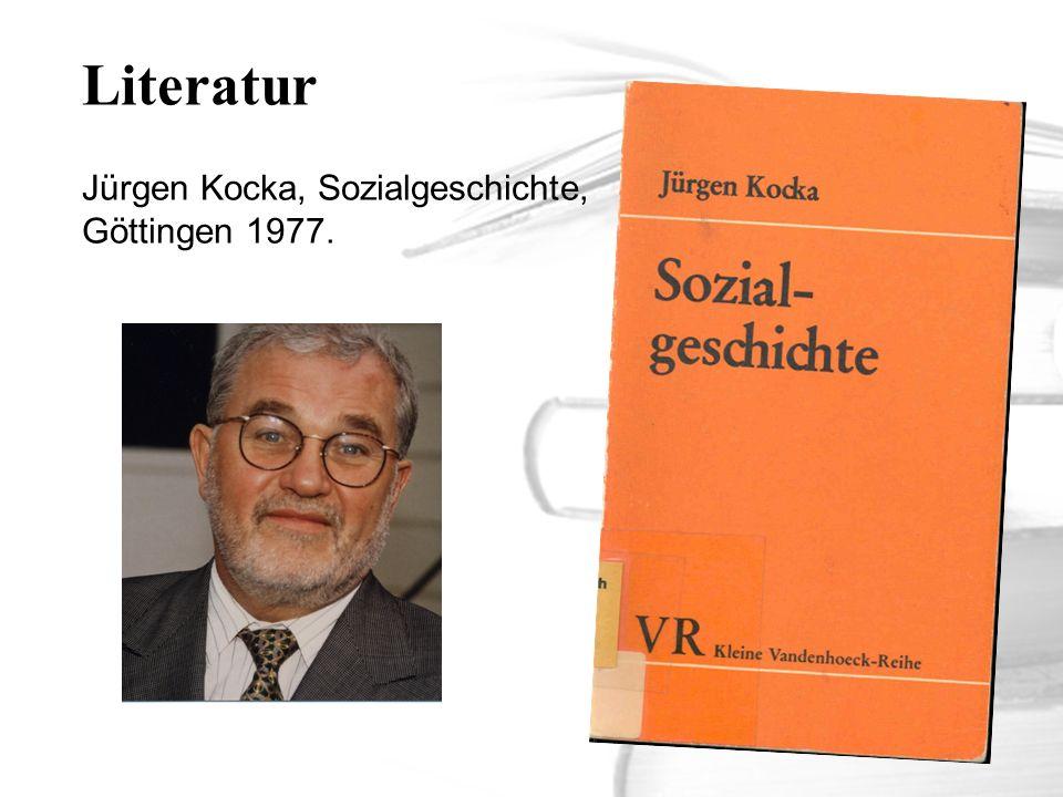 Literatur Jürgen Kocka, Sozialgeschichte, Göttingen 1977.