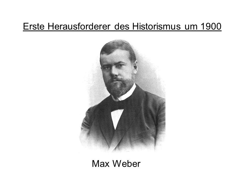 Erste Herausforderer des Historismus um 1900 Max Weber