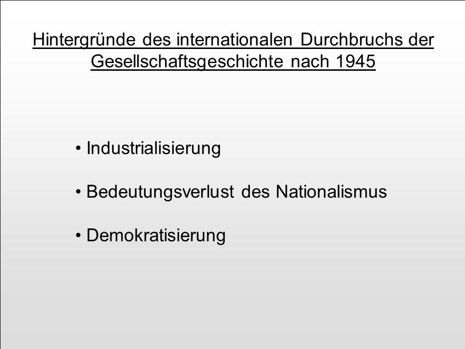 Hintergründe des internationalen Durchbruchs der Gesellschaftsgeschichte nach 1945 Industrialisierung Bedeutungsverlust des Nationalismus Demokratisie