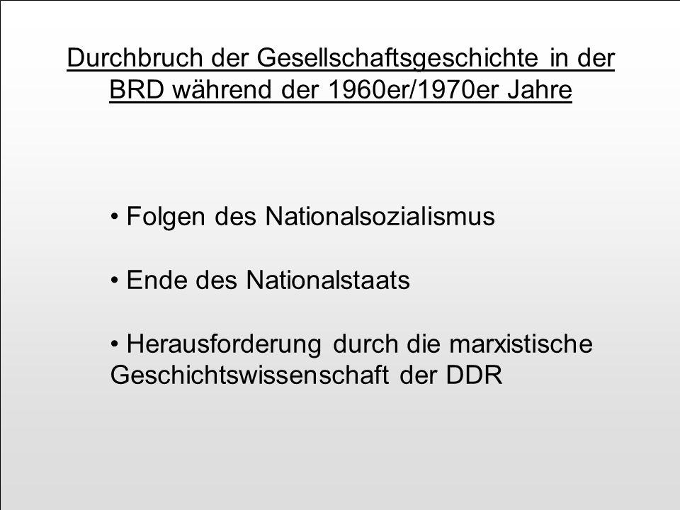 Durchbruch der Gesellschaftsgeschichte in der BRD während der 1960er/1970er Jahre Folgen des Nationalsozialismus Ende des Nationalstaats Herausforderu