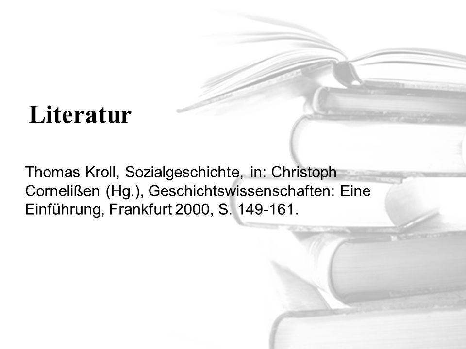 Literatur Thomas Kroll, Sozialgeschichte, in: Christoph Cornelißen (Hg.), Geschichtswissenschaften: Eine Einführung, Frankfurt 2000, S. 149-161.