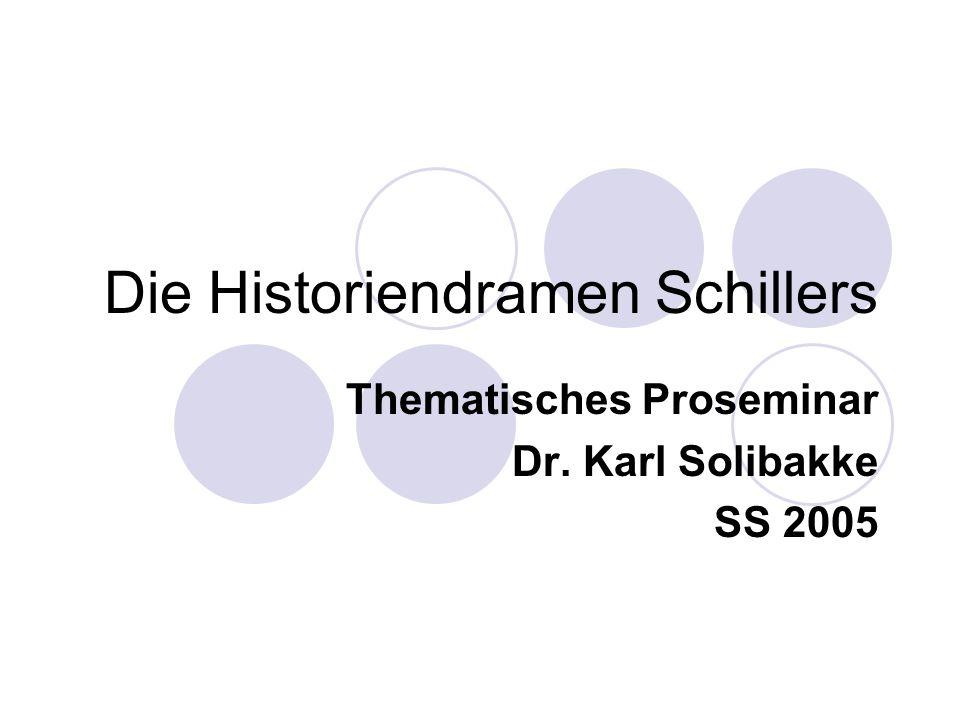 Die Historiendramen Schillers Thematisches Proseminar Dr. Karl Solibakke SS 2005