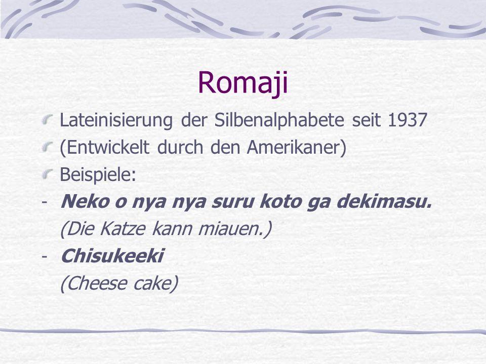 Romaji Lateinisierung der Silbenalphabete seit 1937 (Entwickelt durch den Amerikaner) Beispiele: - Neko o nya nya suru koto ga dekimasu. (Die Katze ka