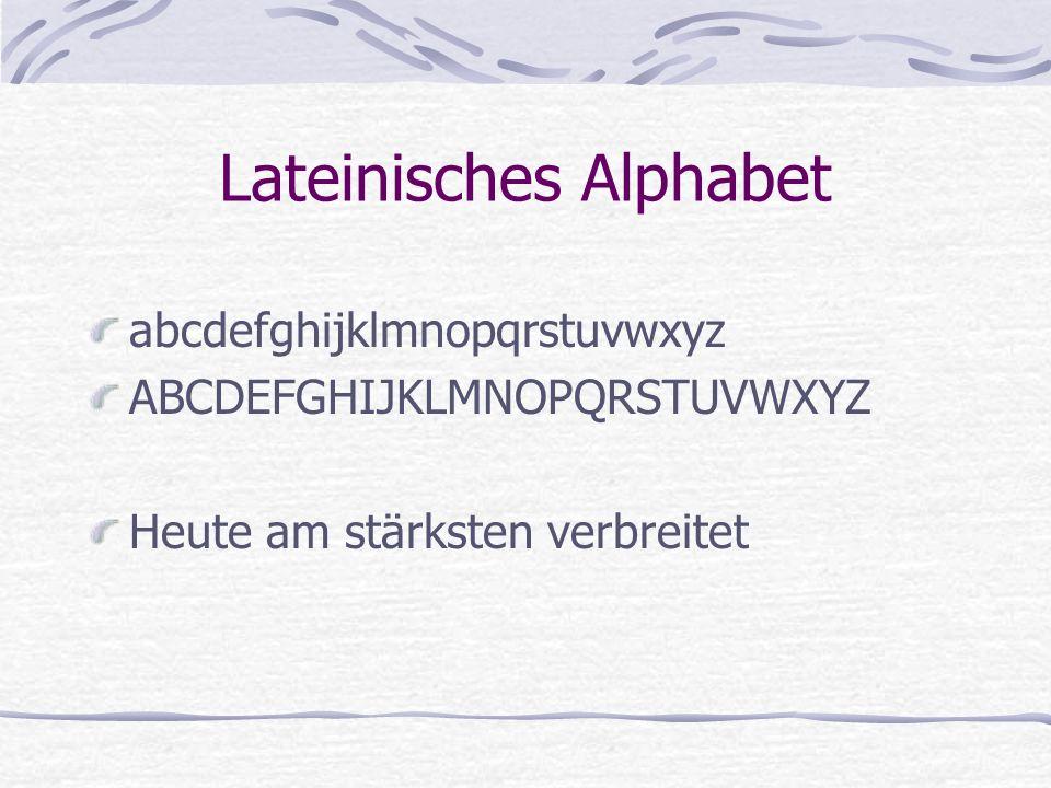 Lateinisches Alphabet abcdefghijklmnopqrstuvwxyz ABCDEFGHIJKLMNOPQRSTUVWXYZ Heute am stärksten verbreitet