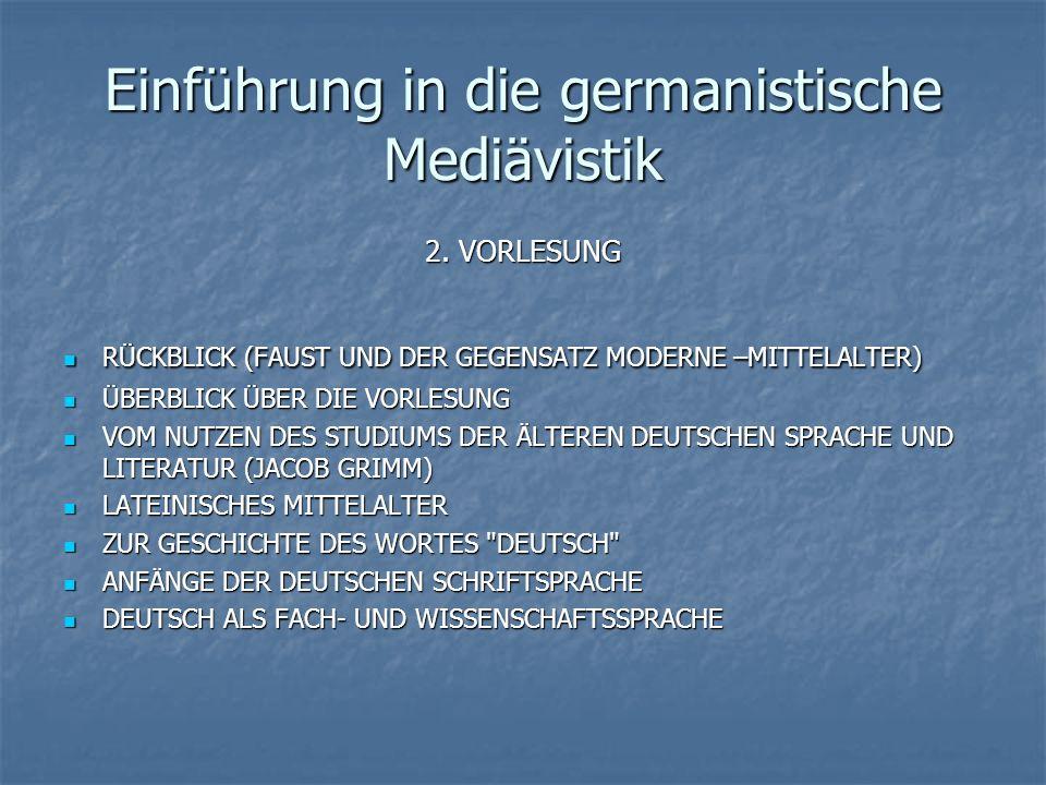 Einführung in die germanistische Mediävistik 2. VORLESUNG RÜCKBLICK (FAUST UND DER GEGENSATZ MODERNE –MITTELALTER) RÜCKBLICK (FAUST UND DER GEGENSATZ