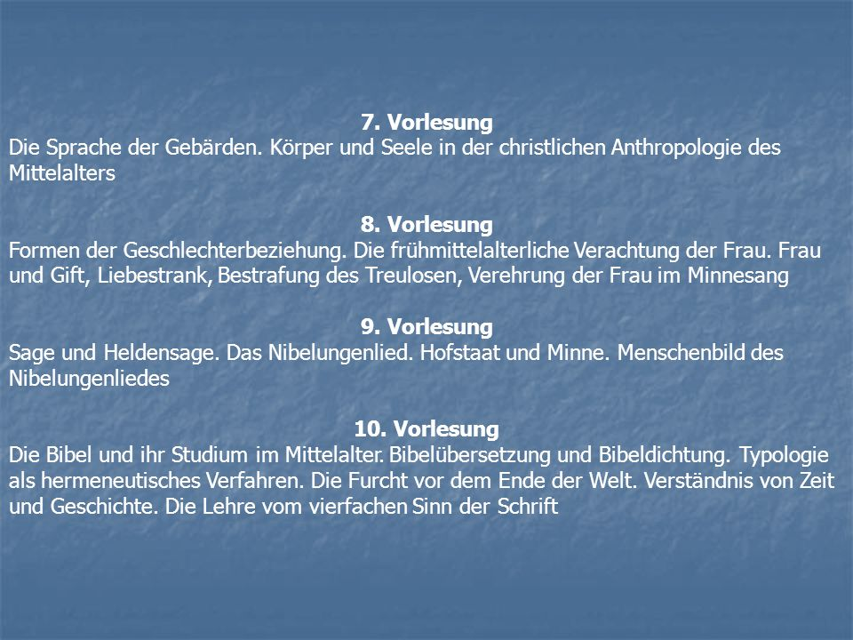 7. Vorlesung Die Sprache der Gebärden. Körper und Seele in der christlichen Anthropologie des Mittelalters 8. Vorlesung Formen der Geschlechterbeziehu