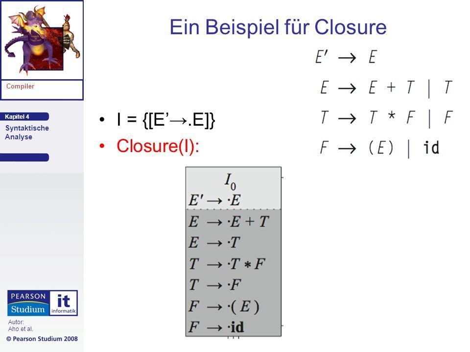 Kapitel 4 Compiler Syntaktische Analyse Autor: Aho et al. Ein Beispiel für Closure I = {[E.E]} Closure(I):