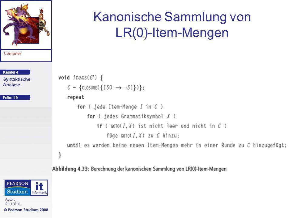Kapitel 4 Compiler Syntaktische Analyse Autor: Aho et al. Kanonische Sammlung von LR(0)-Item-Mengen Folie: 19