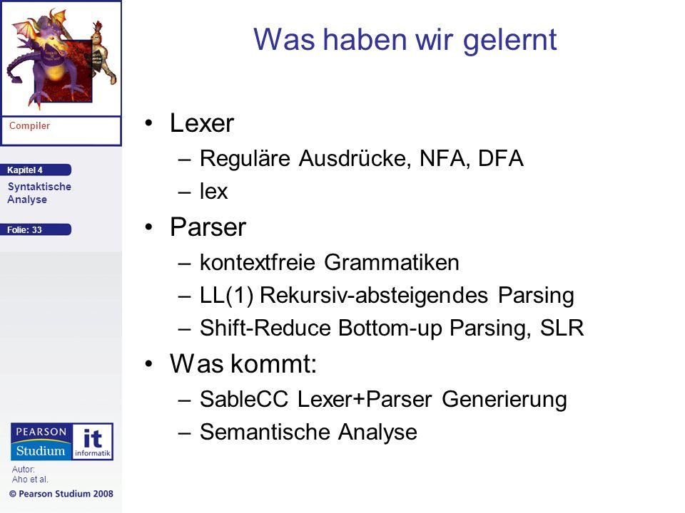 Kapitel 4 Compiler Syntaktische Analyse Autor: Aho et al. Was haben wir gelernt Lexer –Reguläre Ausdrücke, NFA, DFA –lex Parser –kontextfreie Grammati