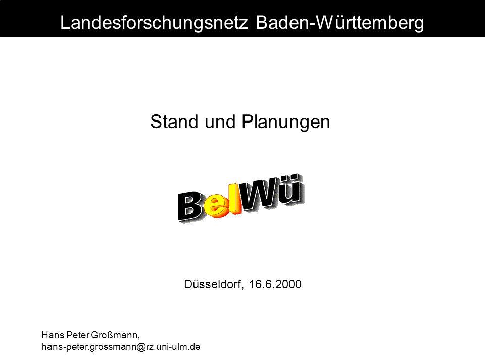 Hans Peter Großmann, hans-peter.grossmann@rz.uni-ulm.de Stand und Planungen Düsseldorf, 16.6.2000 Landesforschungsnetz Baden-Württemberg