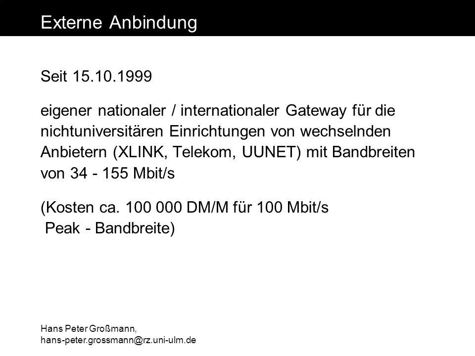 Hans Peter Großmann, hans-peter.grossmann@rz.uni-ulm.de Externe Anbindung Seit 15.10.1999 eigener nationaler / internationaler Gateway für die nichtun