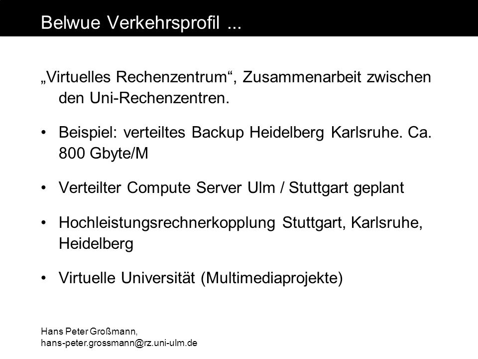 Hans Peter Großmann, hans-peter.grossmann@rz.uni-ulm.de Belwue Verkehrsprofil... Virtuelles Rechenzentrum, Zusammenarbeit zwischen den Uni-Rechenzentr