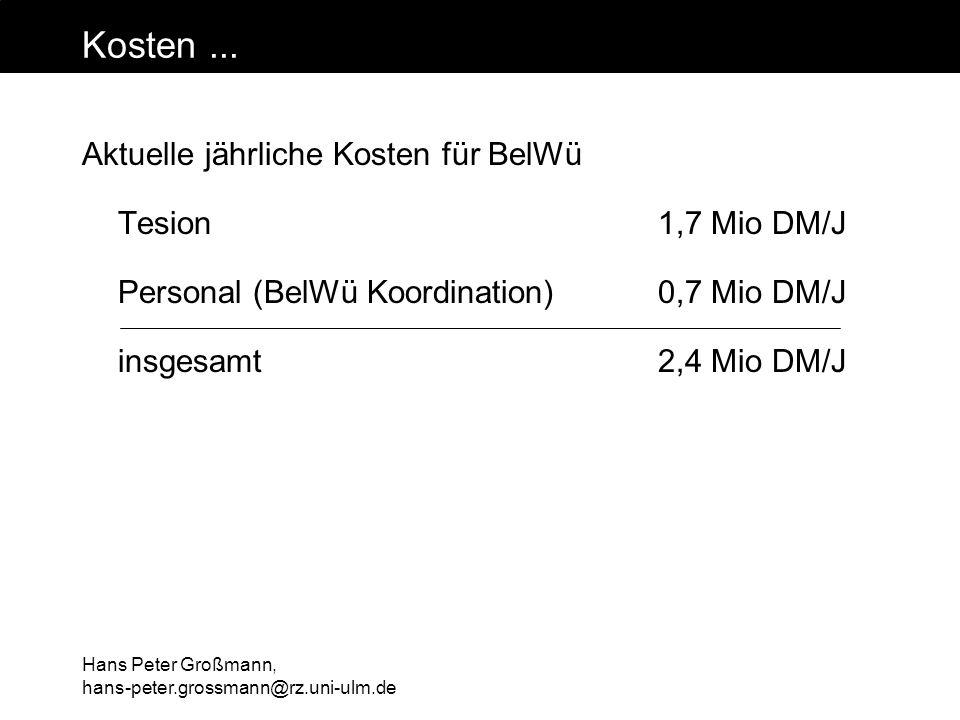 Hans Peter Großmann, hans-peter.grossmann@rz.uni-ulm.de Kosten... Aktuelle jährliche Kosten für BelWü Tesion1,7 Mio DM/J Personal (BelWü Koordination)