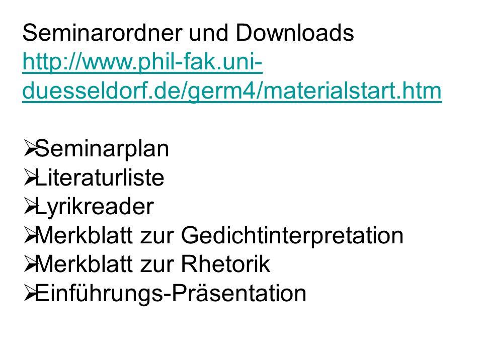 Seminarordner und Downloads http://www.phil-fak.uni- duesseldorf.de/germ4/materialstart.htm Seminarplan Literaturliste Lyrikreader Merkblatt zur Gedic