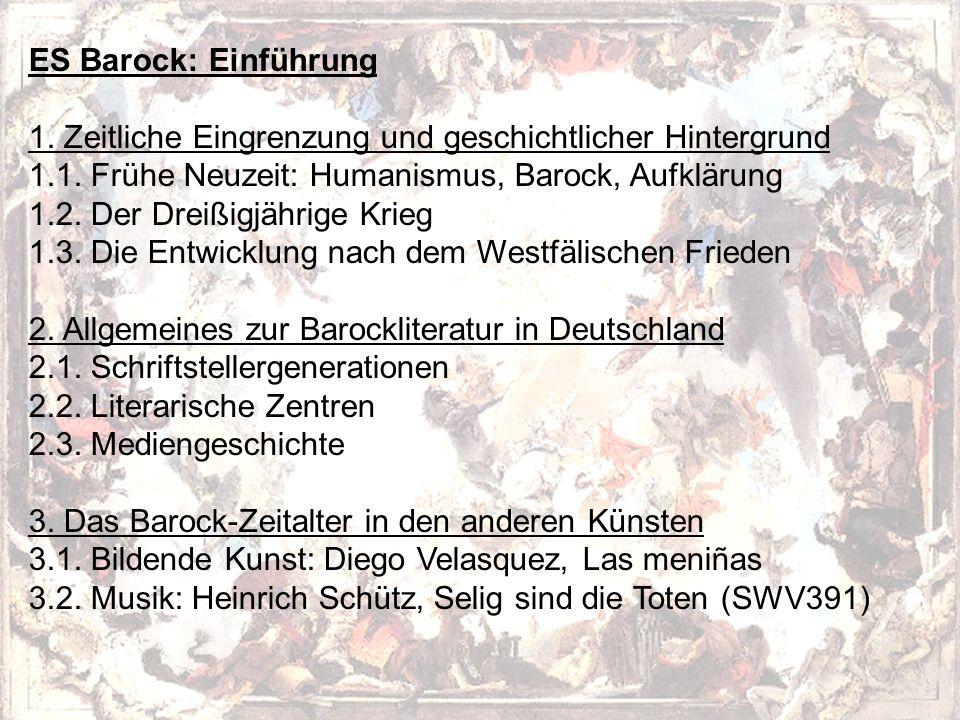 ES Barock: Einführung 1. Zeitliche Eingrenzung und geschichtlicher Hintergrund 1.1. Frühe Neuzeit: Humanismus, Barock, Aufklärung 1.2. Der Dreißigjähr