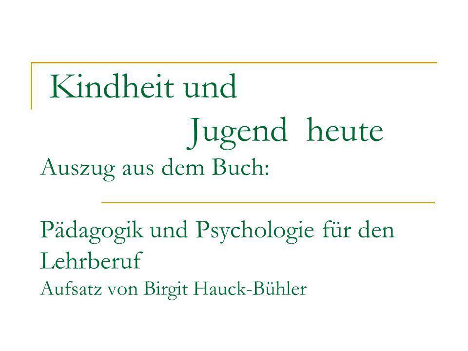 Kindheit und Jugend heute Auszug aus dem Buch: Pädagogik und Psychologie für den Lehrberuf Aufsatz von Birgit Hauck-Bühler