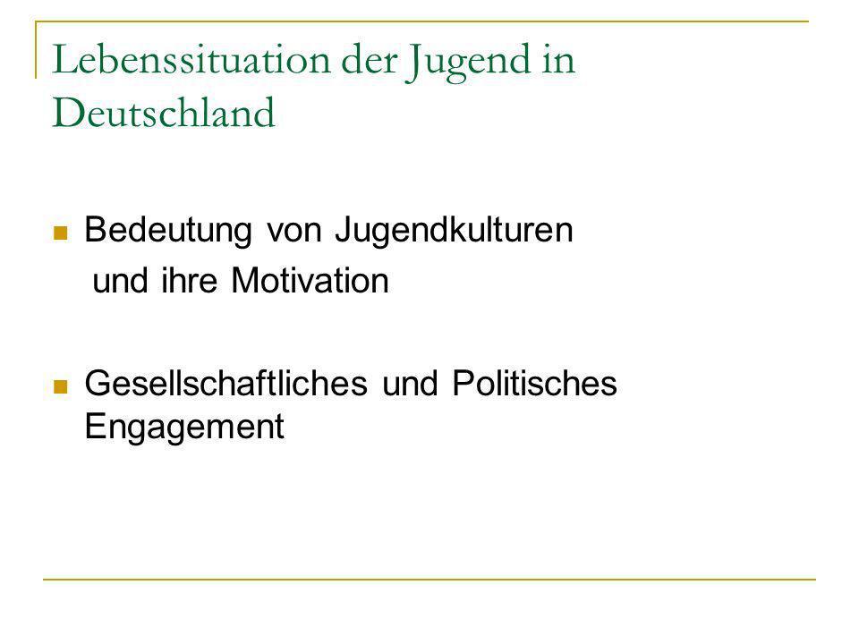 Lebenssituation der Jugend in Deutschland Bedeutung von Jugendkulturen und ihre Motivation Gesellschaftliches und Politisches Engagement