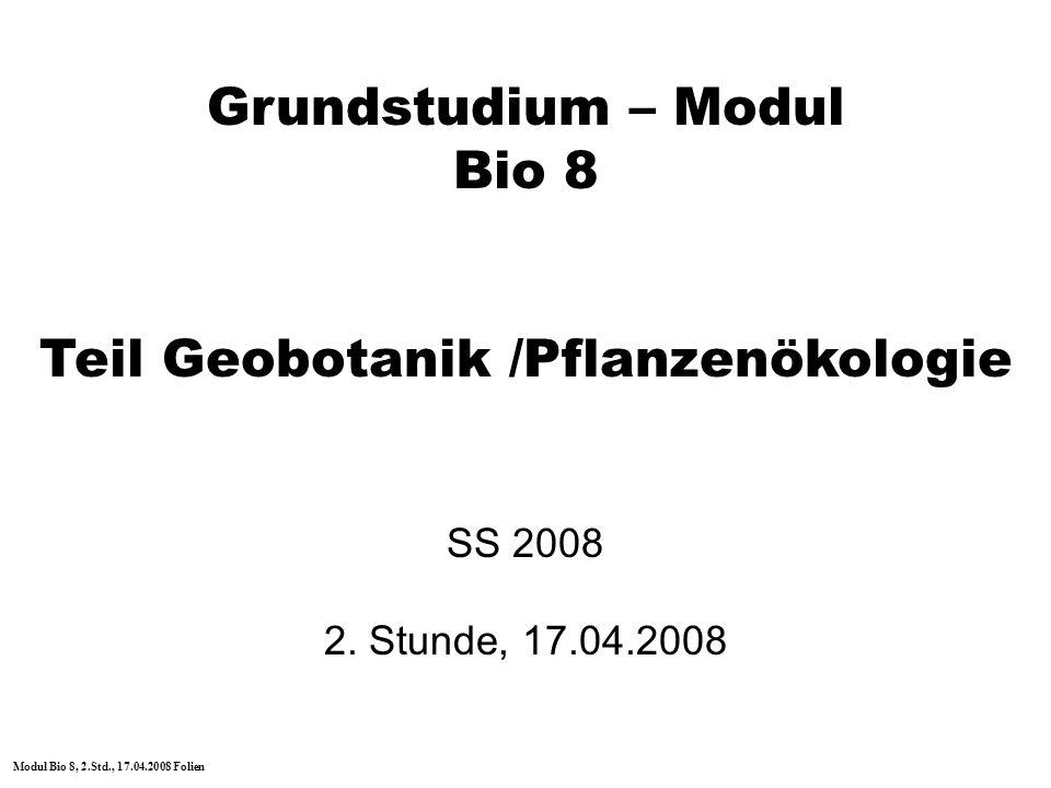 Grundstudium – Modul Bio 8 Teil Geobotanik /Pflanzenökologie SS 2008 2. Stunde, 17.04.2008 Modul Bio 8, 2.Std., 17.04.2008 Folien