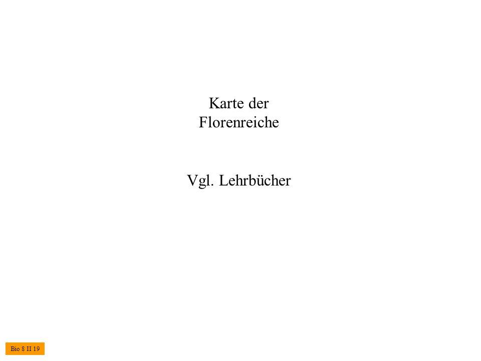 Bio 8 II 19 Karte der Florenreiche Vgl. Lehrbücher