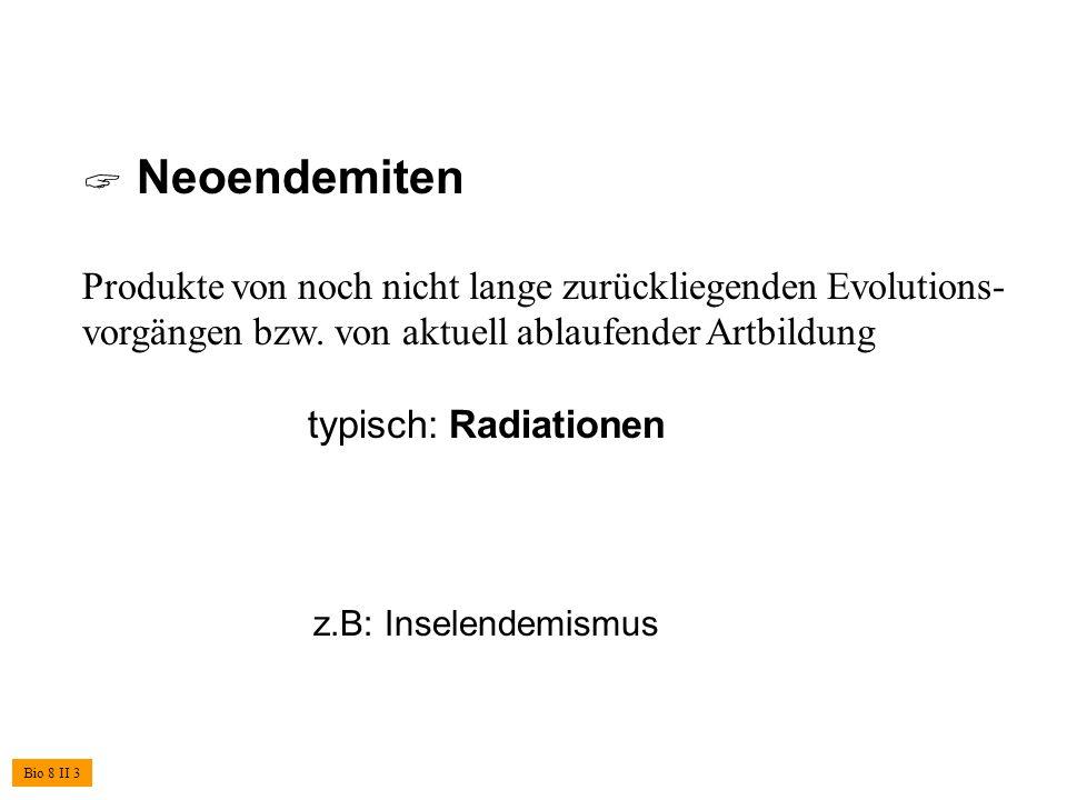 Neoendemiten Produkte von noch nicht lange zurückliegenden Evolutions- vorgängen bzw. von aktuell ablaufender Artbildung typisch: Radiationen z.B: Ins