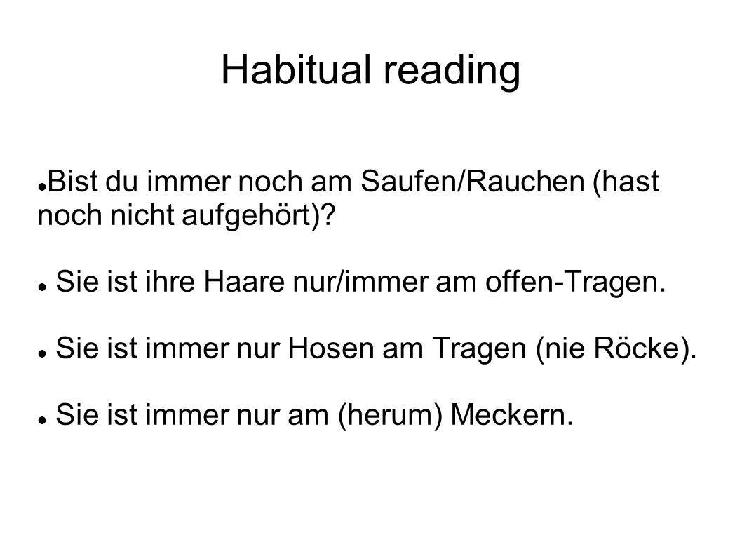 Habitual reading Bist du immer noch am Saufen/Rauchen (hast noch nicht aufgehört).