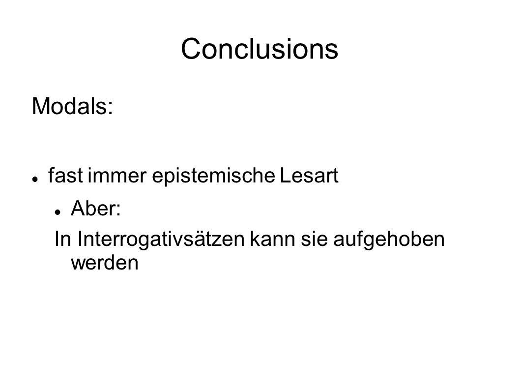 Conclusions Modals: fast immer epistemische Lesart Aber: In Interrogativsätzen kann sie aufgehoben werden
