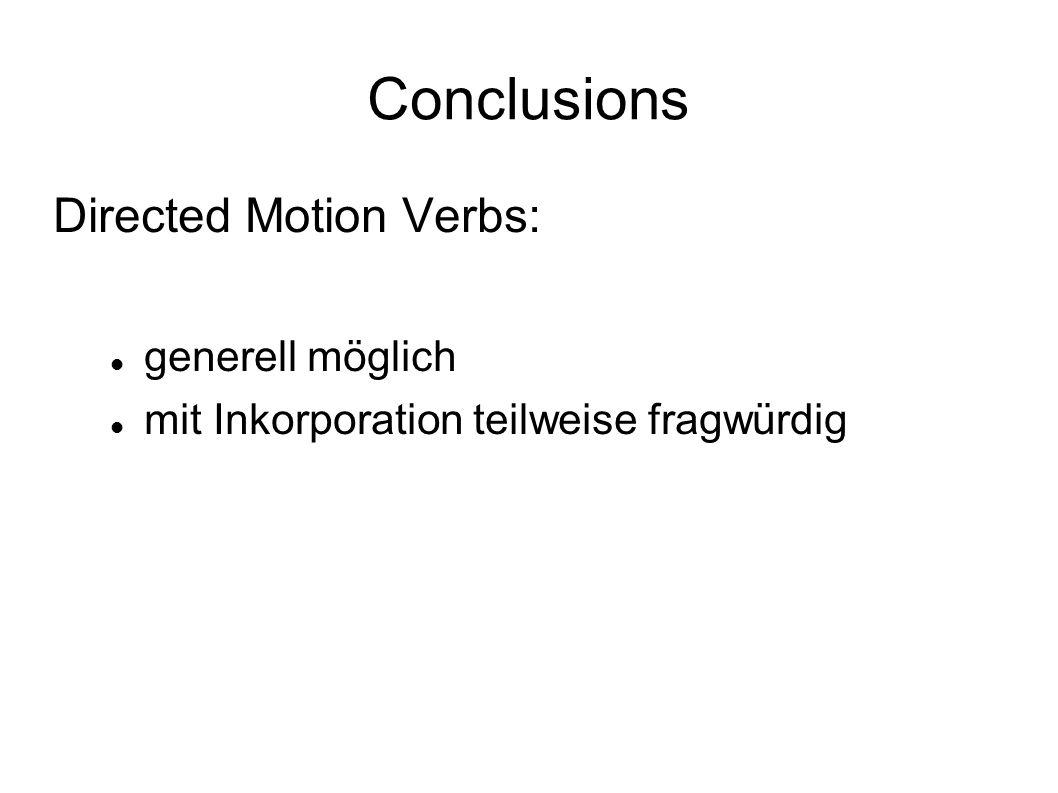 Conclusions Directed Motion Verbs: generell möglich mit Inkorporation teilweise fragwürdig
