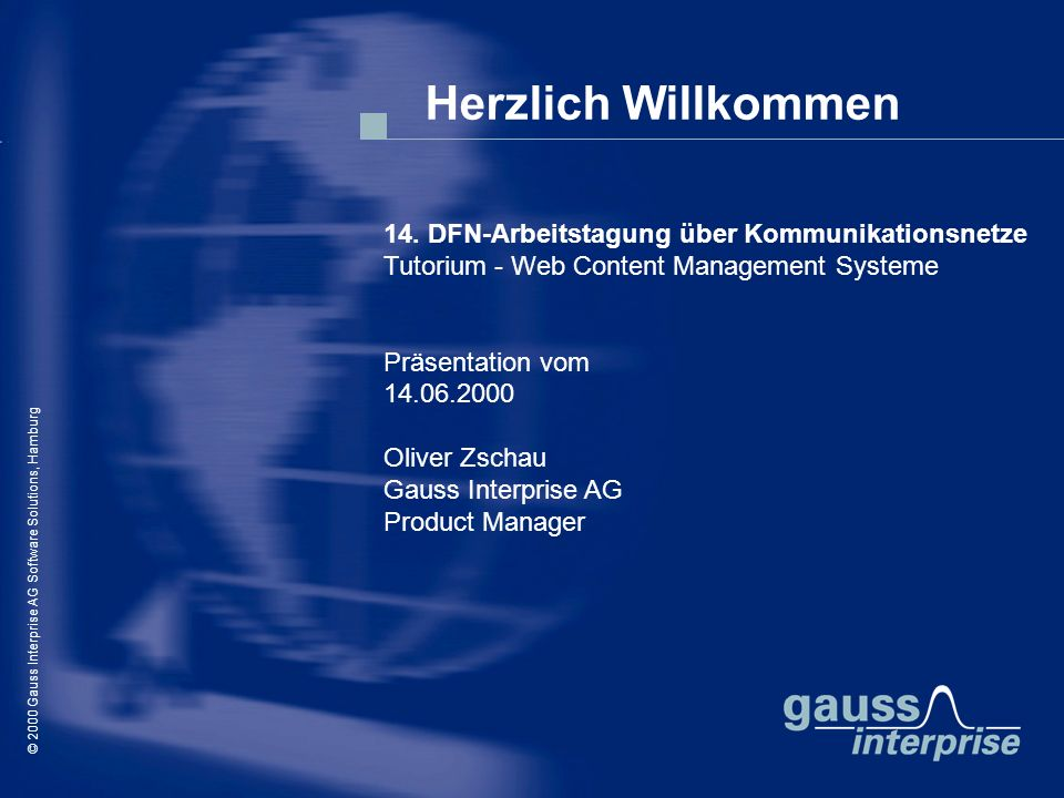 © 2000 Gauss Interprise AG Software Solutions / Oliver Zschau, Hamburg Herzlich Willkommen © 2000 Gauss Interprise AG Software Solutions, Hamburg 14.