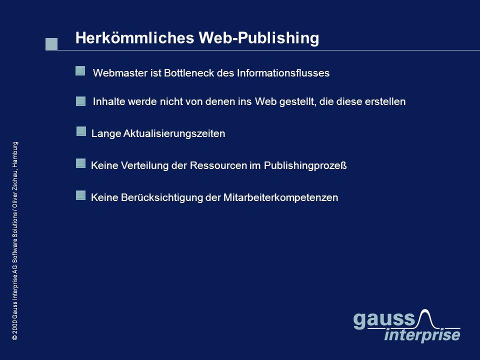 © 2000 Gauss Interprise AG Software Solutions / Oliver Zschau, Hamburg Herkömmliches Web-Publishing Lange Aktualisierungszeiten Webmaster ist Bottlene