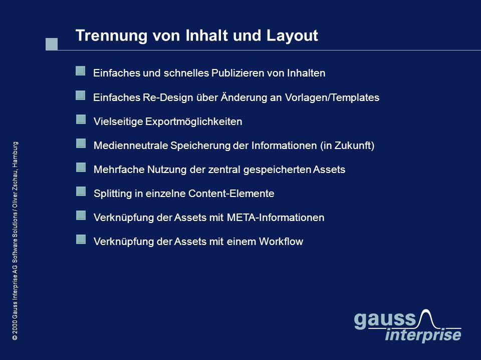 © 2000 Gauss Interprise AG Software Solutions / Oliver Zschau, Hamburg Trennung von Inhalt und Layout Einfaches und schnelles Publizieren von Inhalten