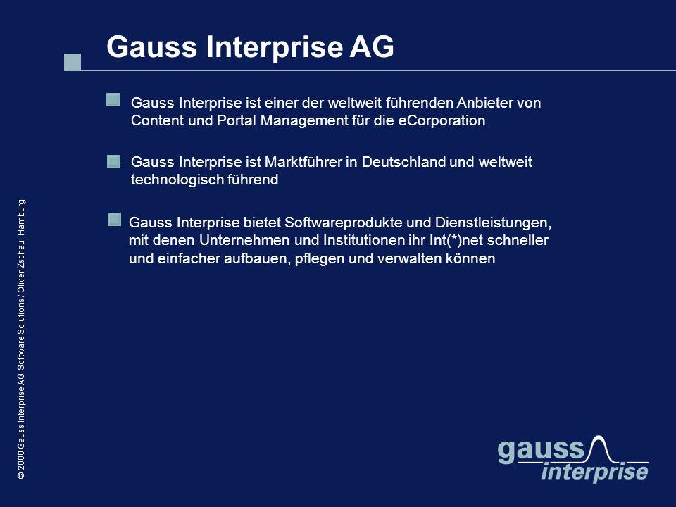 © 2000 Gauss Interprise AG Software Solutions / Oliver Zschau, Hamburg Gauss Interprise AG Gauss Interprise bietet Softwareprodukte und Dienstleistung